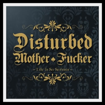 DISTURBED MOTHER FUCKER – LIFE IS SO SERIOUS CD