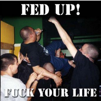 FED UP – FUCK YOUR LIFE CD