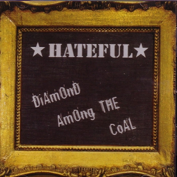 HATEFUL – DIAMOND AMONG THE COAL CD