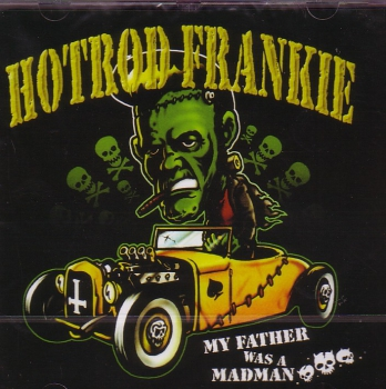 HOT ROD FRANKIE – MY FATHER WAS A MADMAN CD