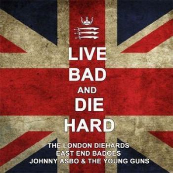 LIVE BAD & DIE HARD (London Diehards, East End Badoes, Johnny Asbo) Digipack CD
