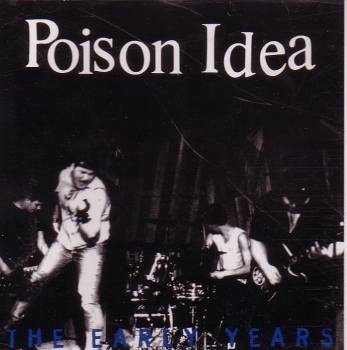 POISON IDEA - THE EARLY YEARS CD
