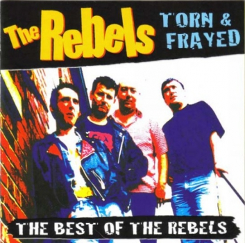 REBELS - TORN & FRAYED / THE BEST OF THE REBELS CD
