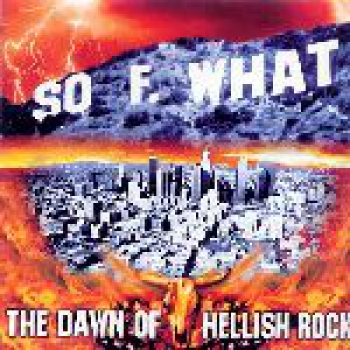 SO F. WHAT – THE DAWN OF HELLISH ROCK CD