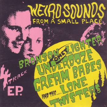 V/A - WEIRD SOUND FROM A SMALL PLACE EP * cream babes * lone twisters * underdoze * bronson comet lighter
