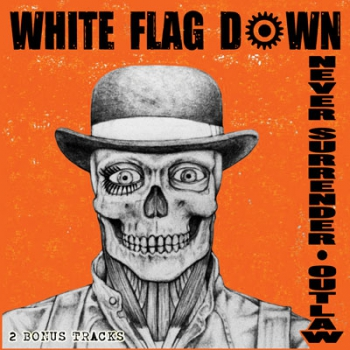 WHITE FLAG DOWN – NEVER SURRENDER / OUTLAW LP