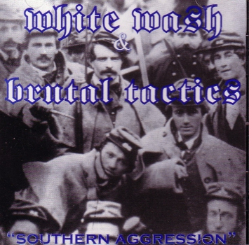 WHITE WASH / BRUTAL TACTICS - SOUTHERN AGGRESSION CD