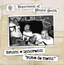 BRUTTI E IGNORANTI - ROBE DA MATTI CD