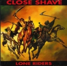CLOSE SHAVE - LONE RIDERS LP