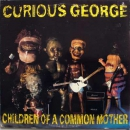CURIOUS GEORGE – CHILDREN OF A COMMON MOTHER LP