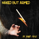 NAKED BUT ARMED - IN YOUR FACE CD