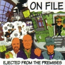 ON FILE – EJECTED FROM THE PREMISES CD