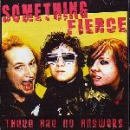 SOMETHING FIERCE – THERE ARE NO ANSWERS CD